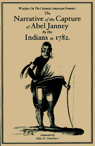 The Narrative of the Capture of Abel Janney by the Indians in 1782