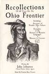 Recollections of 60 Years on the Ohio Frontier by John Johnston Edited by Charlotte Reeve Conover